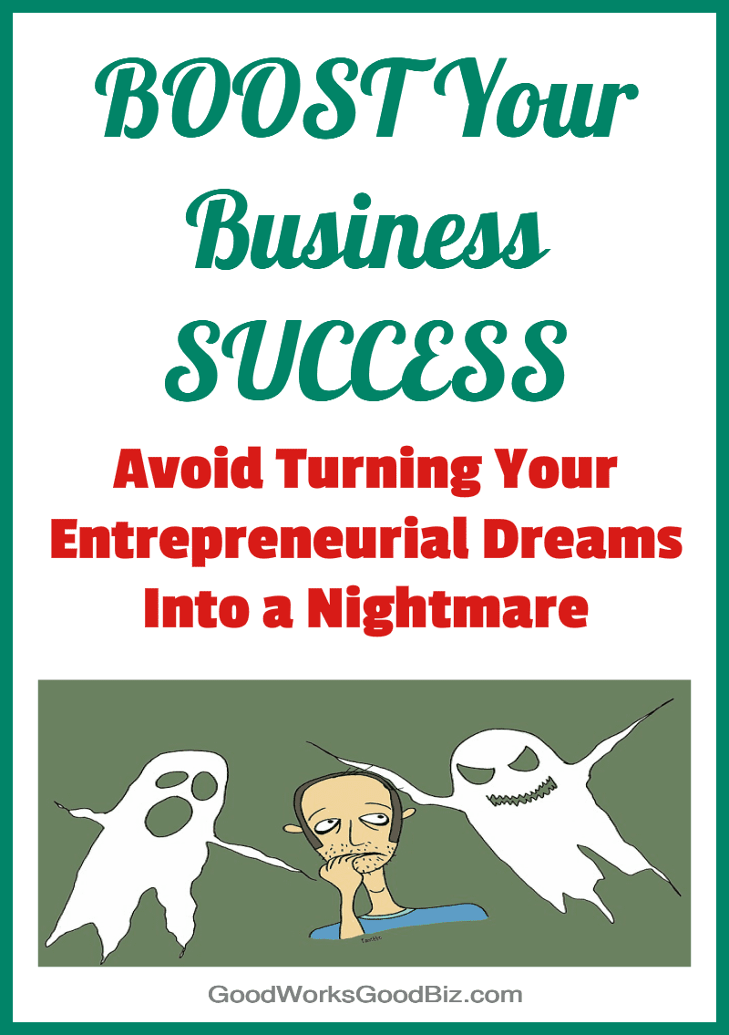 Boost Your Business Success and Avoid Turning Your Entrepreneurial Dream Into a Nightmare