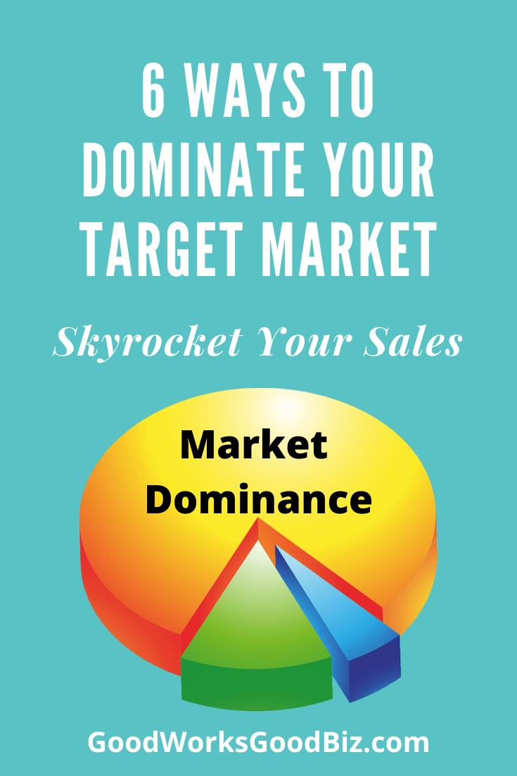 6 Ways to Dominate Your Target Market and Skyrocket Your Sales